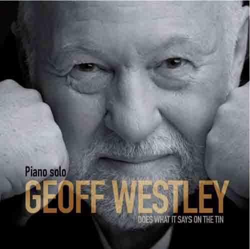 """""""Geoff Westley – piano solo – Does what it says on the tin"""", il nuovo album di Geoff Westley è uscito. L'8 maggio la presentazione all'Alexanderplatz Jazz Club di Roma"""