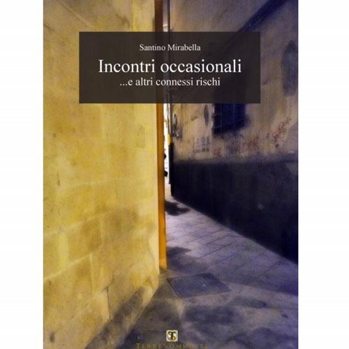 Incontri occasionali e altri connessi rischi, il libro di Santino Mirabella