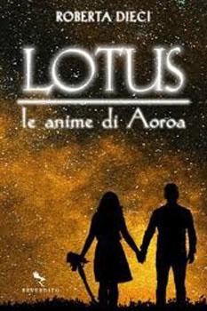 Lotus. Le anime di Aoroa, il primo volume di una saga YA Fantasy, di Roberta Dieci