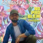 No problem Mañana, il nuovo singolo di Sergio Palazzo è in uscita su tutte le principali piattaforme streaming