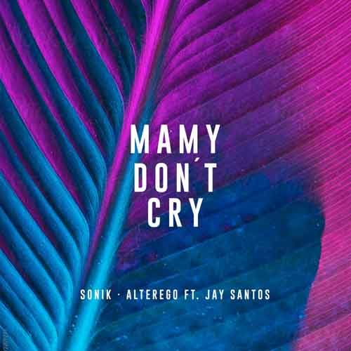 """Mamy Don't Cry"" di Sonik, Alterego Ft. Jay Santos, mix di elettronica, rap e sonorità latine"