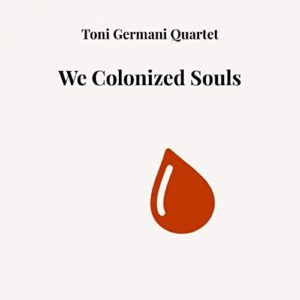 We Colonized Souls, il nuovo album del Toni Germani Quartet