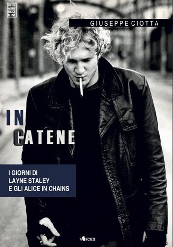 In Catene, il racconto dell'avventura degli Alice in Chains di Giuseppe Ciotta