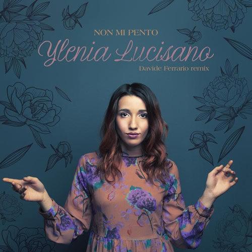 Non mi pento (Davide Ferrario Remix), il remix del primo singolo estratto dal nuovo disco di Ylenia Lucisano è in radio e sulle piattaforme digitali