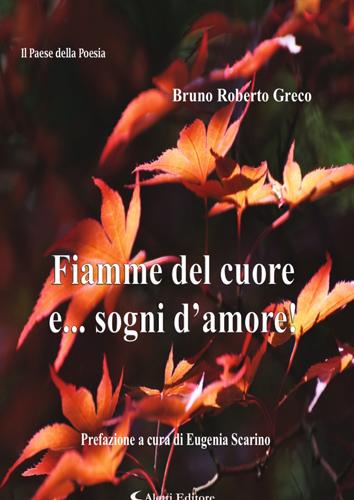 """""""Fiamme del cuore e… sogni d'amore!, il libro di poesie di Bruno Roberto Greco"""