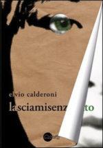 Lasciamisenzafiato, la prima opera dello scrittore Elvio Calderoni