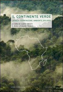 Il Continente Verde. L'Africa, cooperazione, ambiente, sviluppo