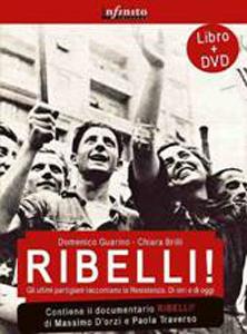 Ribelli! Gli ultimi partigiani raccontano la resistenza di ieri e di oggi, il libro di Domenico Guarino e Chiara Brilli