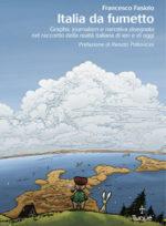 Italia da fumetto, il libro di Francesco Fasiolo