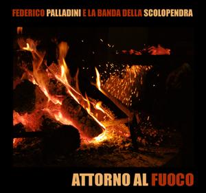Federico Palladini e la Banda della Scolopendra descrivono il nuovo album Attorno al fuoco
