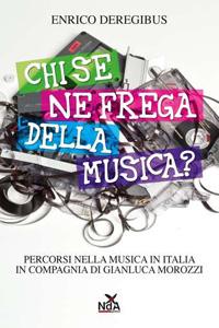 Chi se ne frega della musica?, il libro di Enrico Deregibus con il controcanto di Gianluca Morozzi