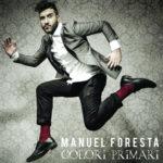 Colori primari, il primo album di inediti di Manuel Foresta è in uscita