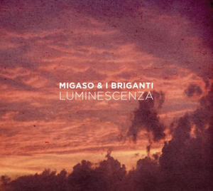 Luminescenza, primo singolo estratto dal nuovo album dei Migaso e I Briganti in rotazione radiofonica