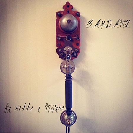 La notte a Milano il nuovo singolo dei Bardamù esce in streaming e in free download