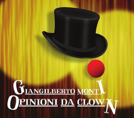 Giangilberto Monti presenta in anteprima a Milano il nuovo disco Opinioni da clown