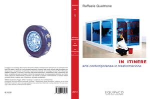 In Itinere – Arte contemporanea in trasformazione, il libro di Raffaele Quattrone