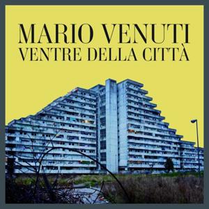 Ventre della città, il singolo di Mario Venuti scritto con Francesco Bianconi e Kaballà approda in radio