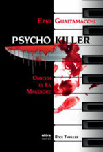 Psycho Killer. Omicidi in fa maggiore, il primo romanzo di Ezio Guaitamacchi