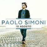 Paolo Simoni torna in radio con il nuovo singolo 15 Agosto e a Roma in Piazza del Popolo