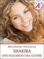 Shakira, uno sguardo dal cuore L'Ebook di Bonifacio Vincenzi