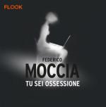 Tu sei ossessione, il suo nuovo romanzo di Federico Moccia