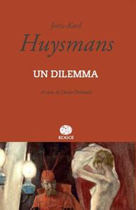 Un dilemma, il volume di J.K. Huysmans approda in libreria da fine maggio e in tutti i digital store