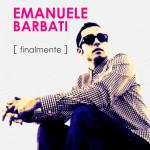 Finalmente,il nuovo singolo dal ritmo trascinante di Emanuele Barbati approda su tutte le piattaforme streaming