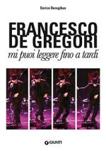 """'Rimmel': tutta la storia del disco registrato di nascosto in """"De Gregori. mi puoi leggere fino a tardi"""" di Enrico Deregibus"""