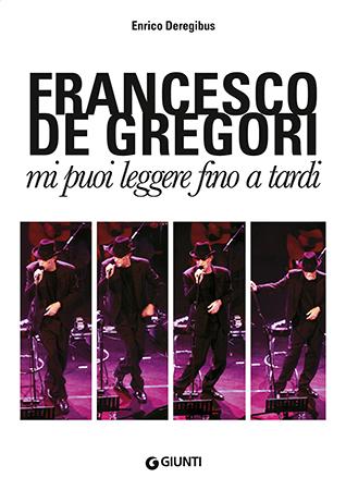 """Francesco De Gregori come non è mai stato raccontato: in libreria """"Mi puoi leggere fino a tardi"""" di Enrico Deregibus"""