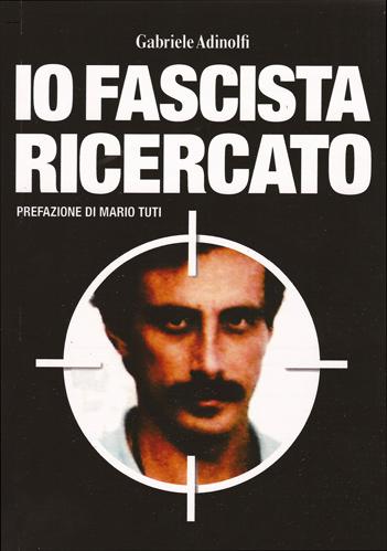 Io fascista ricercato, il libro di Gabriele Adinolfi