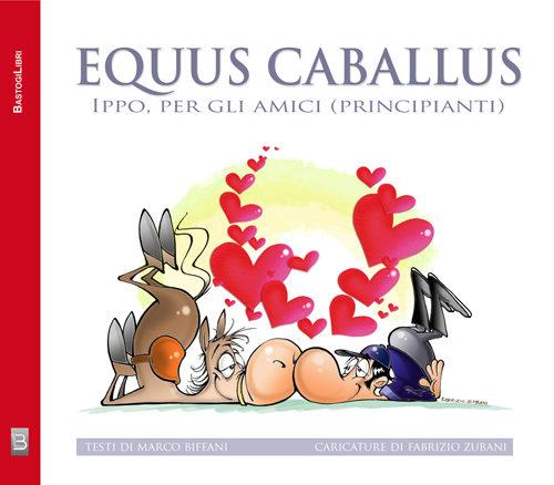 Equus Caballus, Ippo per gli amici (principianti), il libro di Marco Biffani