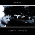 Ossa rotte, occhi rossi, il nuovo disco di Endrigo