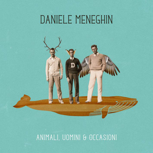 Animali, Uomini & Occasioni, il nuovo album di Daniele Meneghin