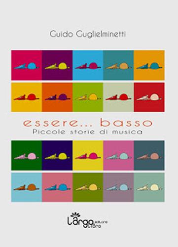 Essere…basso – piccole storie di musica, il primo libro di Guido Guglielminetti