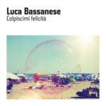 Colpiscimi felicità, il nuovo album di Luca Bassanese