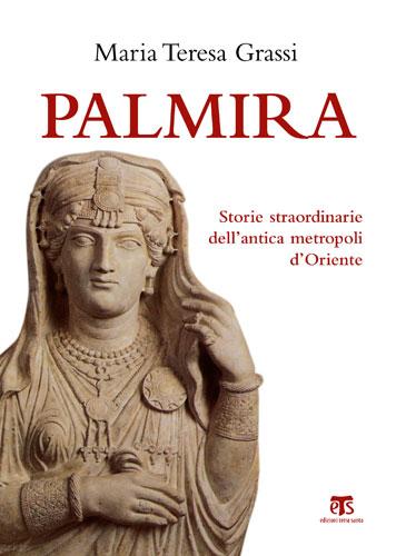 Palmira, storie straordinarie dell'antica metropoli d'Oriente