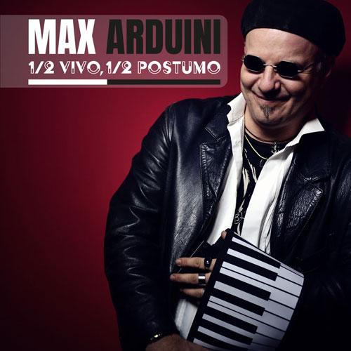 Uscita ½ Vivo ½ Postumo, gli uomini e le donne di Max Arduini