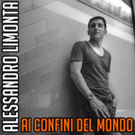 Ai confini del mondo, il singolo di Alessandro Limonta è in rotazione radiofonica