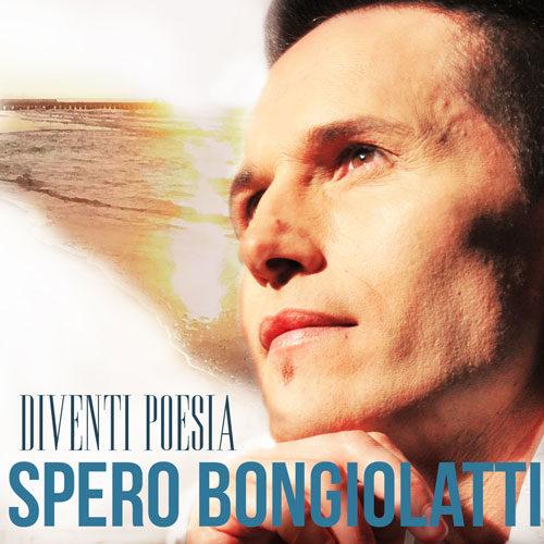 Diventi poesia il nuovo singolo di Spero Bongiolatti