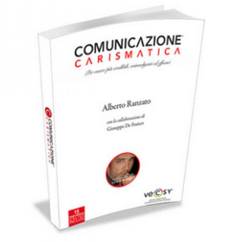 Come avere carisma e successo nella vita, ce lo spiega Comunicazione Carismatica, il libro di Alberto Ranzato