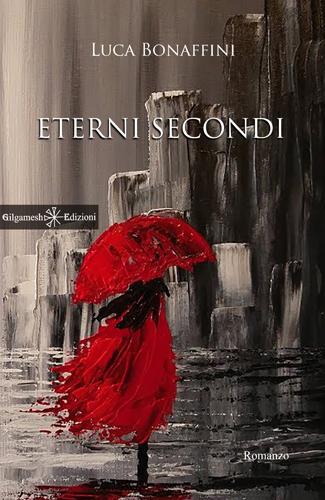 Eterni secondi, il nuovo romanzo di Luca Bonaffini