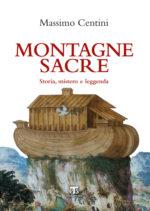 Montagne Sacre, un libro che racconta del rapporto millenario tra religiosità e vette, i luoghi più vicini a Dio
