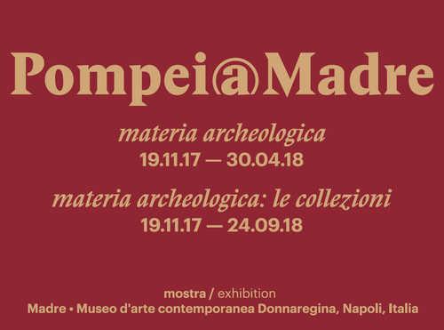 POMPEI@MADRE. Materia archeologica. L'archeologia incontra l'arte contemporanea