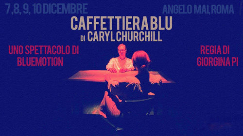 Caffettiera Blu di Caryl Churchill all'Angelo Mai di Roma