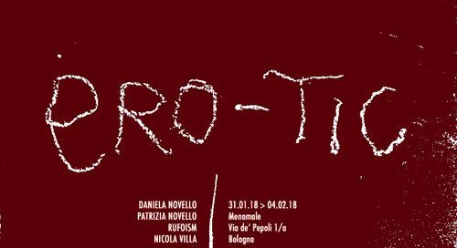 ERO-TIC group show con Daniela Novello, Patrizia Novello, Rufoism e Nicola Villa
