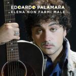 Elena non farmi male, il nuovo singolo di Edoardo Palamara