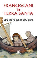 Francescani in Terra Santa. Una storia lunga 800 anni