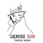 Salmone Noir, il nuovo singolo di Francesco Anselmo
