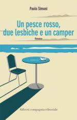 Un Pesce rosso. Due lesbiche e un camper è il romanzo del cantautore Paolo Simoni