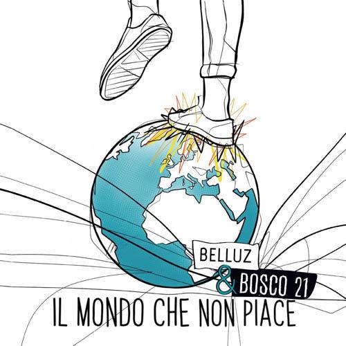 Il mondo che non piace, il primo album di Belluz & Bosco 21 è in uscita nei digital store
